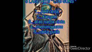 5 lagu hits LOG GUNS