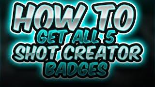 how to get all 5 shot creator badges hof plus grand badge easy