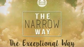 The Narrow Way - Part  3 - The Exceptional Way