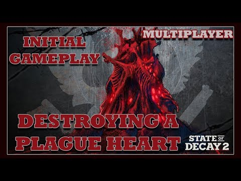 STATE OF DECAY 2 | INITIAL MULTIPLAYER GAMEPLAY & DESTROYING A PLAGUE HEART!