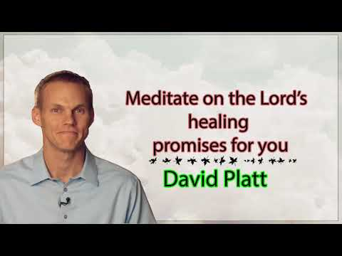 Pastor David Platt - Meditate on the Lord's healing promises for you