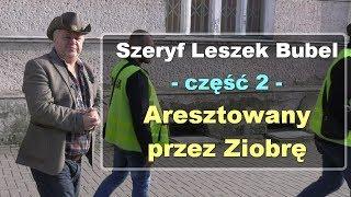 Szeryf Leszek Bubel, część 2 - Aresztowany przez Ziobrę