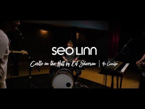 Seo Linn - Caisleán ar an Droim (Castle on the Hill le Ed Sheeran as Gaeilge)