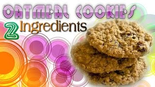 How To Make Oatmeal Cookies - Just 2 Ingredients