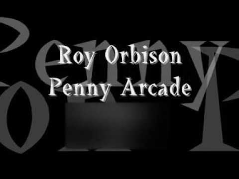 Roy Orbison Penny Arcade lyrics