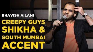 Creepy Guys, Shikha & South Mumbai Accent | Stand Up Comedy by Bhavish Ailani