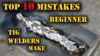 TFS: Top 10 Mistakes Beginner TIG Welders Make