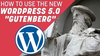 How To Use The New WordPress 5.0 Gutenberg Editor