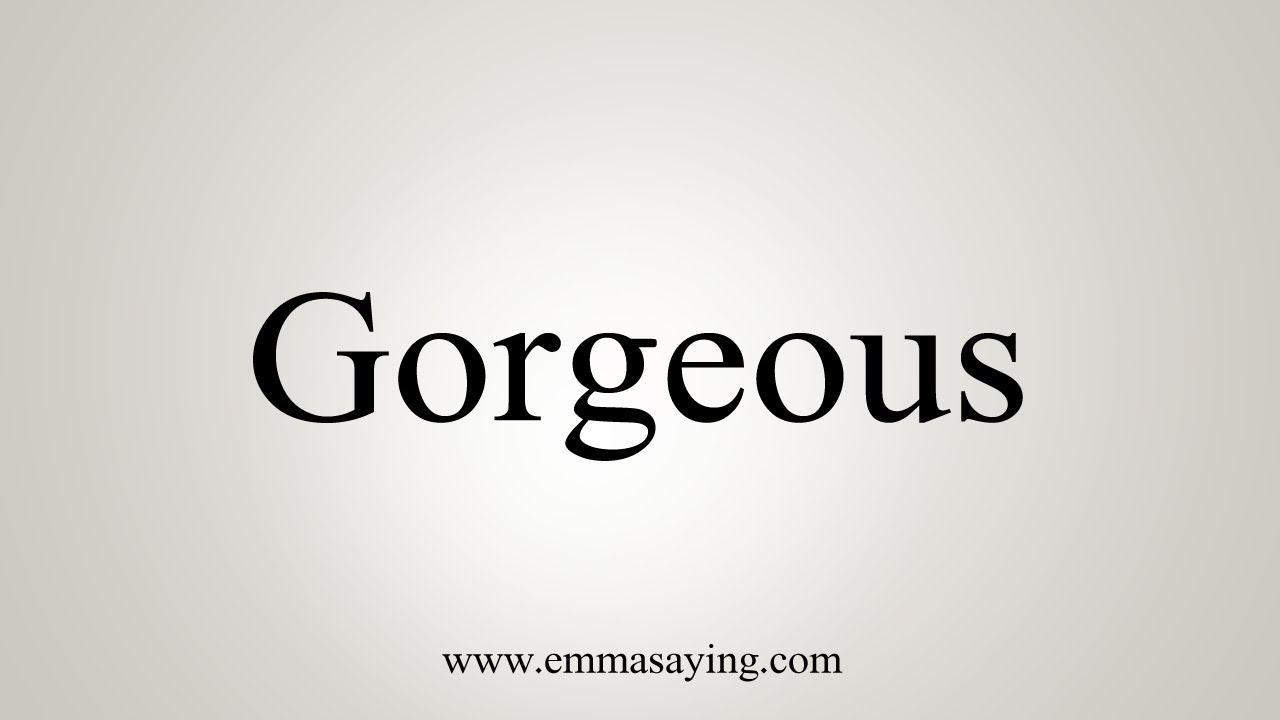 How To Say Gorgeous