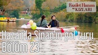 Fazilet Hanım ve Kızları 23. Bölüm - Hazan'la Sinan'ın Göl Turu