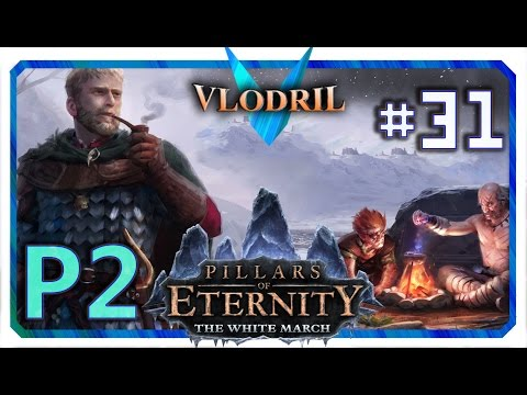 The White March Expansion P2 - Lets Play Pillars of Eternity Part 31 . Full release Gameplay |