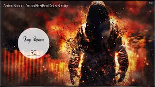 Anton Ishutin I M On Fire Ben Delay Remix