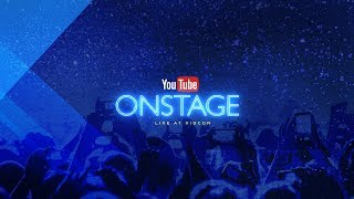 YouTube OnStage LIVE at VidCon: Weds 6/21/17 7pm PT