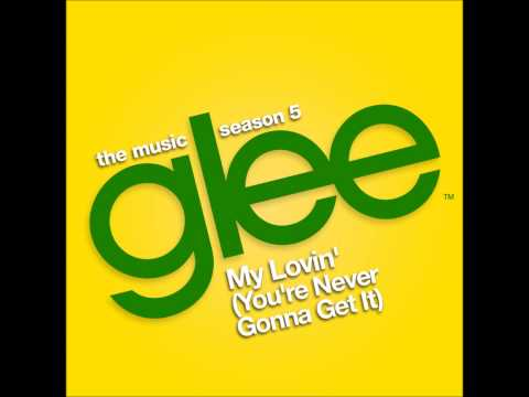 Glee - My Lovin' (You're Never Gonna Get It) (DOWNLOAD MP3+LYRICS)