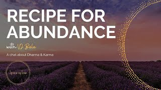 Recipe for Abundance - Three ingredients to live by. What are Dharma & Karma?