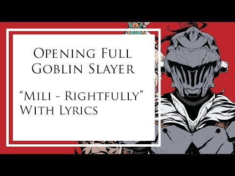 OST Opening Full Goblin Slayer With Lyrics OP / Opening Full Rightfully / Mob Mentality By Mili