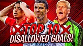 TOP 10 DISALLOWED GOALS!