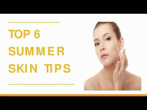 Top 6 Summer Skin Care Tips - Clinic Dermatech