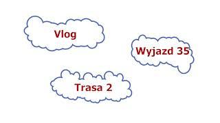 Vlog - Wyjazd 35 Trasa 2