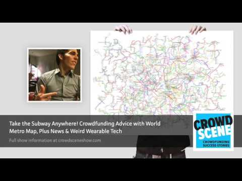 Take the Subway Anywhere! Crowdfunding Advice with World Metro Map, Plus News & Weird Wearable Tech