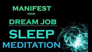 MANIFEST Your DREAM JOB ~ SLEEP MEDITATION~ While You Sleep