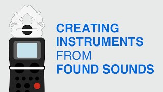 Creating Instruments from Found Sounds