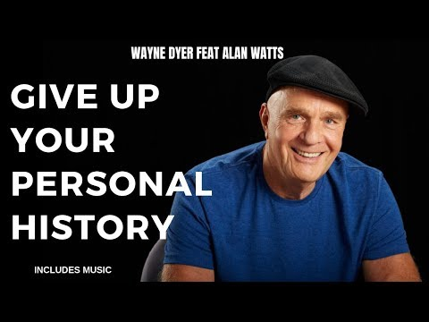 Give Up Your Personal History - Principle 6 - Wayne Dyer feat Alan Watts - Includes Music