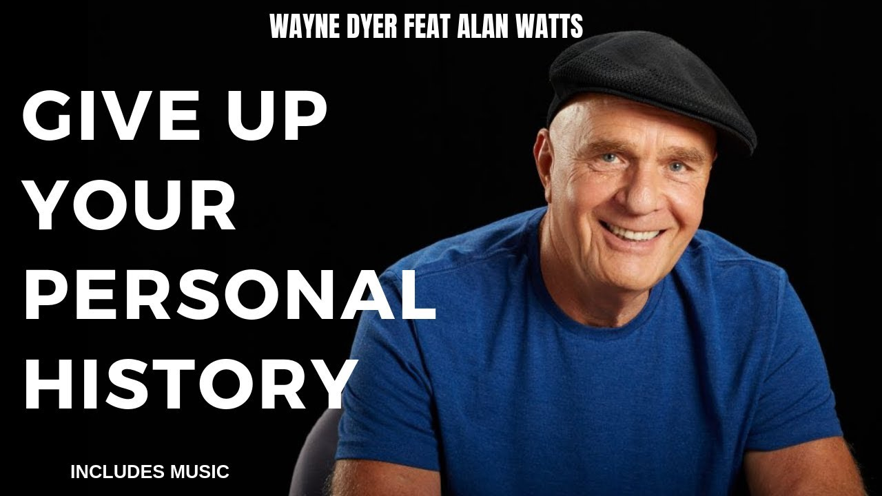 Give Up Your Personal History | Wayne Dyer