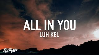 Luh Kel - All In You (Lyrics)