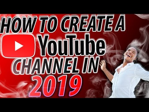 HOW TO MAKE A YOUTUBE CHANNEL IN 2019