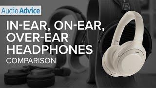In-Ear vs. On-Ear vs. Over-Ear Headphones - Which should you buy?