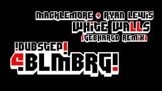 Macklemore - White Walls (Gebhardt Remix) [BLMBRG]