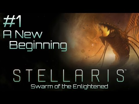 #1 A New Beginning - Swarm of the Enlightened - Stellaris 1.
