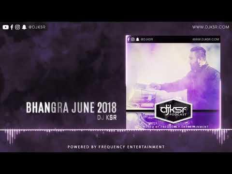 DJ KSR - Bhangra Podcast June 2018 | LATEST PUNJABI SONGS 2018