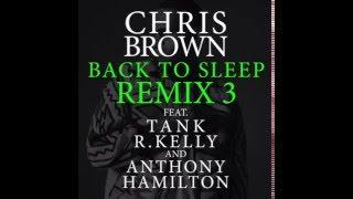Chris Brown : Back To Sleep Remix 3 Ft Tank, R Kelly & Anthony Hamilton
