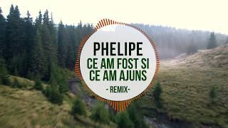 Phelipe - Ce am fost si ce am ajuns (Official RMX)