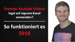 Fremde Youtube Videos auf eigenen Kanal verwenden und hochladen 2018