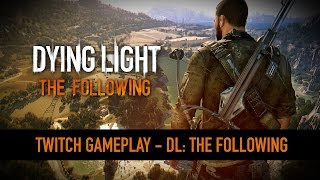 Dying Light: The Following – 15 Minutes of Gameplay