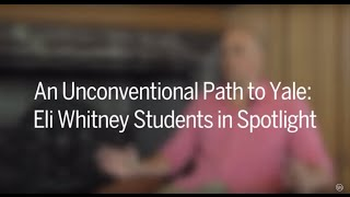 An Unconventional Path to Yale: Eli Whitney Students in Spotlight