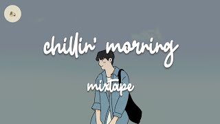 Chillin' morning ☕️ chill vibes music playlist