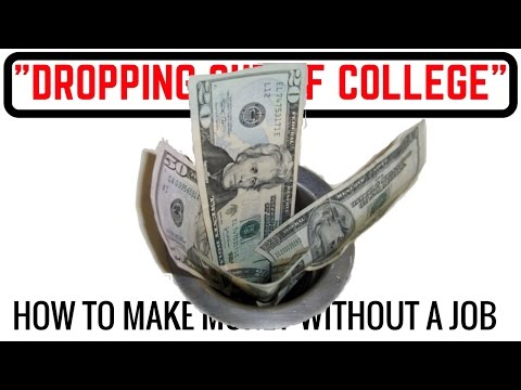 Should I Drop Out of College? PLUS How to Make Money without a Job #3