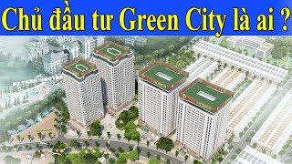 Chủ đầu tư dự án Green City Bắc Giang là ai và mạnh thế nào ?