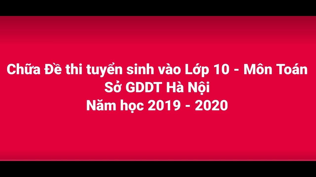 Chữa đề thi vào lớp 10 Hà Nội – môn Toán-tuyển sinh năm học 2019 – 2020 – Thầy Lâm Vũ Phong