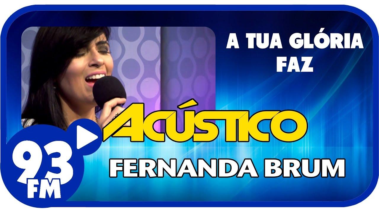 Fernanda Brum - A TUA GLÓRIA FAZ - Acústico 93 - AO VIVO - Fevereiro de 2014