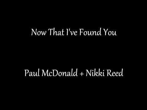Now that I've found you - Paul McDonald Nikki Reed