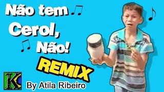Não tem Cerol, Não - Remix (AtilaKw - Konversão)