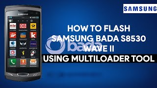 How To Flash Samsung Bada S8530 Wave II Using MultiLoader Tool - [romshillzz]