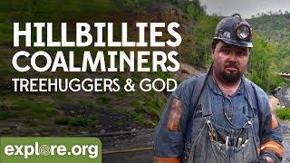 Hillbillies, Coalminers, Treehuggers and God | Explore Films