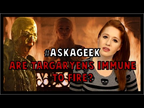 Are Targaryens Immune to Fire? #AskAGeek