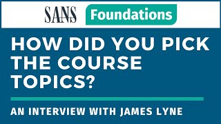 SANS Foundations - How did you pick the course topics? An interview with the Author, James Lyne